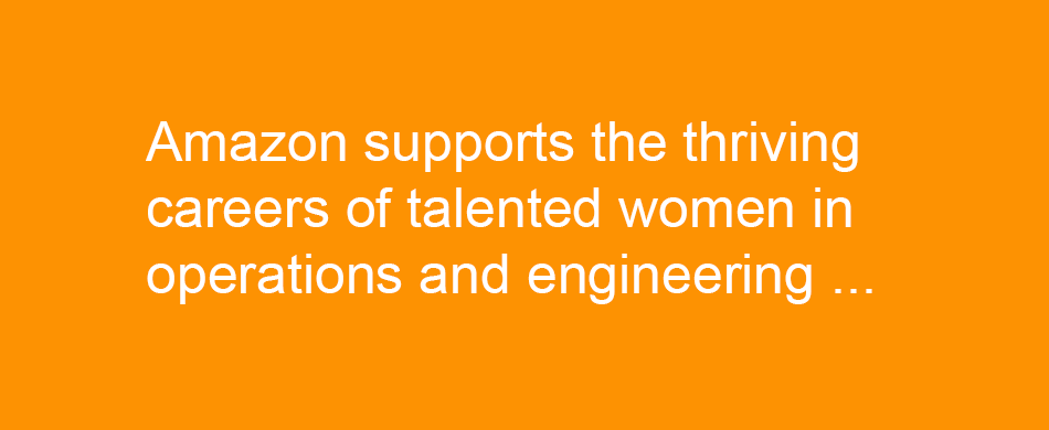 Amazon women in operations engineer great outcomes